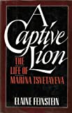 Captive Lion: The Life of Marina Tsvetayeva