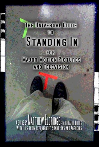 The Universal Guide to Standing In for Major Motion Pictures and Television