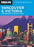 Moon Vancouver and Victoria: Including Whistler and Vancouver Island (Moon Handbooks)