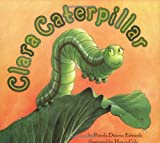 Clara Caterpillar (0064436918) by Edwards, Pamela Duncan