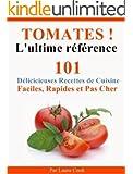 Tomates! L'Ultime R�f�rence. 101 D�licieuses Recettes de Cuisine Faciles, Rapides et Pas Cher aux tomates.