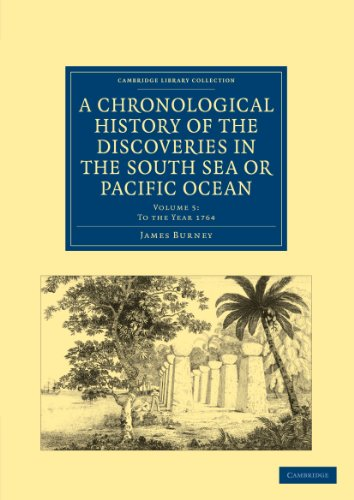 A Chronological History of the Discoveries in the South Sea or Pacific Ocean (Cambridge Library Collection - Maritime Exploration)