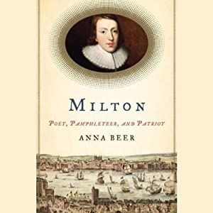 Milton: Poet, Pamphleteer, and Patriot | [Anna Beer]