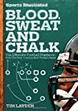 Sports Illustrated Blood, Sweat and Chalk: The Ultimate Football Playbook: How the Great Coaches Built Today's Game eBook: Tim Layden