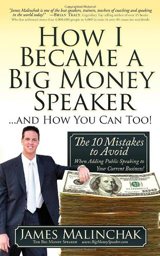 How I Became A Big Money Speaker And How You Can Too!: The 10 Mistakes To Avoid When Adding Public Speaking To Your Current Business!