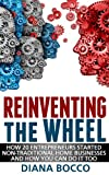 img - for Reinventing the Wheel: How 20 entrepreneurs started non-traditional home businesses -- and how you can do it too. book / textbook / text book