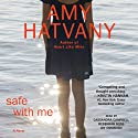 Safe with Me: A Novel Audiobook by Amy Hatvany Narrated by Joy Osmanski, Rebekkah Ross, Cassandra Campbell