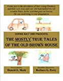 img - for The MOSTLY True Tales of the Old Brown House book / textbook / text book