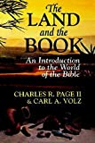 img - for The Land and the Book: An Introduction to the World of the Bible by Page, Charles R. II, Volz, Carl A. (1993) Paperback book / textbook / text book