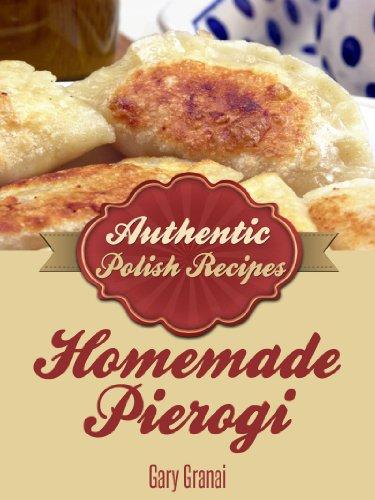 Homemade Pierogi - Authentic Polish Recipies by Gary C. Granai