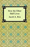 How the Other Half Lives: Studies Among the Tenements of New York (1420925032) by Riis, Jacob A.