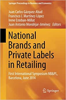 National Brands And Private Labels In Retailing: First International Symposium NB&PL, Barcelona, June 2014 (Springer Proceedings In Business And Economics)