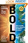 Bold: How to Go Big, Create Wealth an...
