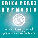 La mente, el Cuerpo, y el Espíritu Colección Española de Hipnosis [Mind, Body, and Spirit Spanish Hypnosis Collection]  by Erika Perez Narrated by Erika Perez