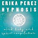 La mente, el Cuerpo, y el Espíritu Colección Española de Hipnosis [Mind, Body, and Spirit Spanish Hypnosis Collection] Speech by Erika Perez Narrated by Erika Perez