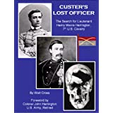 Custer's Lost Officer: The Search for Lieutenant Henry Moore Harrington, 7th U.S. Calvary
