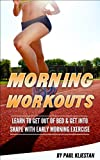 Morning Workouts: Learn to Get Out of Bed, and Get Into Shape, With Early Morning Exercise