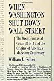 When Washington Shut Down Wall Street: The Great Financial Crisis of 1914 and the Origins of America's Monetary Supremacy