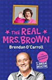 The Real Mrs. Brown: The Authorised Biography of Brendan O'Carroll by Beacom, Brian (2014) Paperback Brian Beacom