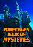 Book of Mysteries About Minecraft: Unbelievable Mysteries You Never Knew About Before Revealed! Every Mystery Will Enrich your Breathtaking Minecraft Adventures. Amazing Gem for All Minecraft Fans!