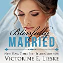 Blissfully Married: The Married Series, Book 4 Audiobook by Victorine E. Lieske Narrated by Melissa Sternenberg