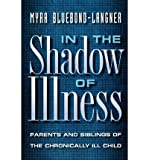 img - for { [ IN THE SHADOW OF ILLNESS: PARENTS AND SIBLINGS OF THE CHRONICALLY ILL CHILD (REVISED) ] } Bluebond-Langner, Myra ( AUTHOR ) Jun-19-2000 Paperback book / textbook / text book