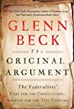 img - for The Original Argument: The Federalists' Case for the Constitution, Adapted for the 21st Century By Glenn Beck book / textbook / text book