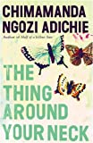 The Thing Around Your Neck Chimamanda Ngozi Adichie