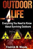 The Outdoor Life: Everything You Need to know About Surviving Outdoors (3 in 1)