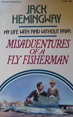 Misadventures of a Fly Fisherman Jack Hemingway