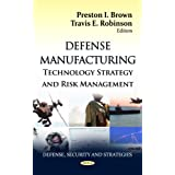 Defense Manufacturing: Technology Strategy and Risk Management (Defense, Security and Strategies: Manufacturing...