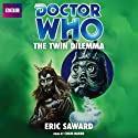 Doctor Who: The Twin Dilemma (       UNABRIDGED) by Eric Saward Narrated by Colin Baker