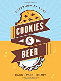 Cookies & Beer: Bake, Pair, Enjoy