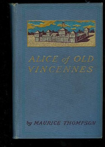 Alice of Old Vincennes., Maurice. Thompson