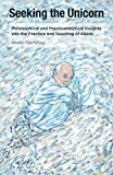 img - for Seeking the Unicorn: Philosophical and Psychoanalytical Insights into the Practice and Teaching of Aikido book / textbook / text book