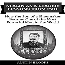 Stalin as a Leader: Lessons from Evil: How the Son of a Shoemaker Became One of the Most Powerful Men in the World Audiobook by Austin Brooks Narrated by Herschel J. Grangent, Jr.