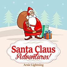 Santa Claus Adventures! (       UNABRIDGED) by Arnie Lightning Narrated by Fred Wolinsky
