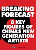 Breaking Forecast: Eight Key Figures of China's New Generation of Artists