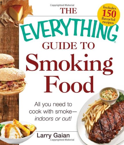 The Everything Guide To Smoking Food: All You Need To Cook With Smoke--Indoors Or Out! front-530545