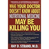 What Your Doctor Doesn't Know About Nutritional Medicine May Be Killing You ~ Ray D. Strand