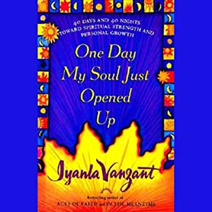 One Day My Soul Just Opened Up: Working Toward Spiritual Strength and Personal Growth | [Iyanla Vanzant]