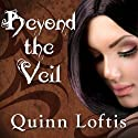 Beyond the Veil: Grey Wolves Series, Book 5 Audiobook by Quinn Loftis Narrated by Abby Craden