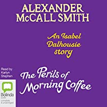 The Perils of Morning Coffee (       UNABRIDGED) by Alexander McCall Smith Narrated by Karlyn Stephen