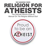 Religion for Atheists: The Ultimate Atheist Guide & Manual on the Religion Without God (The Blokehead Success Series) |  The Blokehead