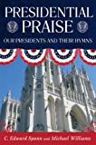Presidential Praise: Our Presidents and Their Hymns [With CD]