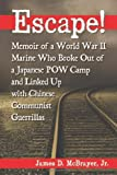 Escape!: Memoir of a World War II Marine Who Broke Out of a Japanese Pow Camp and Linked Up With Chinese Communist Guerrillas
