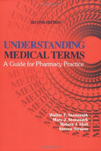 Understanding Medical Terms: A Guide For Pharmacy Practice, Second Edition (Pharmacy Education Series)
