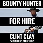 Bounty Hunter for Hire: The Birth of a Bounty Hunter Western Series, Book 1 | Clint Clay