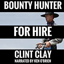 Bounty Hunter for Hire: The Birth of a Bounty Hunter Western Series, Book 1 Audiobook by Clint Clay Narrated by Ken O'Brien