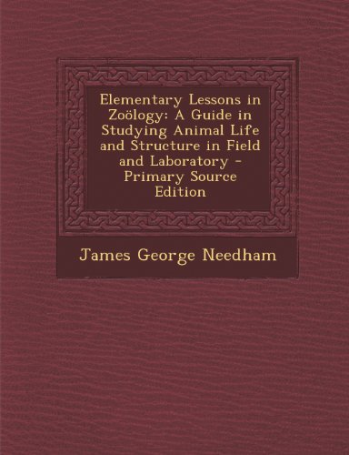Elementary Lessons in Zoology: A Guide in Studying Animal Life and Structure in Field and Laboratory